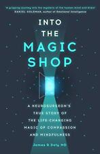 Into the Magic Shop: A neurosurgeon's true story of the life-changing magic of c