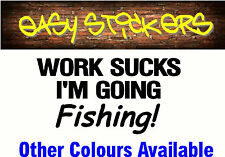 290mm Work Sucks I'm Going Fishing Trailer Car Ute Funny Sticker Camping
