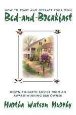 How to Start and Operate Your Own Bed-and-Breakfast: Down-To-Earth Advice from a