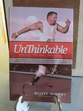 Unthinkable : The True Story about the First Double Amputee to Complete the...