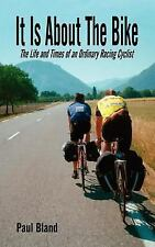 It Is about the Bike: The Life and Times of an Ordinary Racing Cyclist (Paperbac
