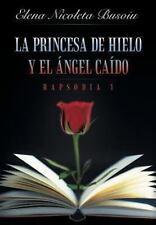 La Princesa de Hielo y el Ángel Caído : Rapsodia 1 by Elena Nicoleta Busoiu...