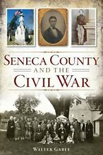 Civil War: Seneca County and the Civil War by Walter Gable (2014, Paperback)