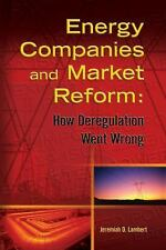 ENERGY COMPANIES AND MARKET REFORM HOW DEREGULATION WENT WRONG By Lambert NEW