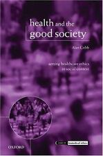 Health and the Good Society: Setting Healthcare Ethics in Social Conte-ExLibrary