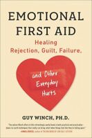 Emotional First Aid : Healing Rejection, Guilt, Failure, and Other Everyday H...