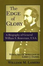 Edge of Glory : A Biography of General William S. Rosecrans, U. S. A. by...