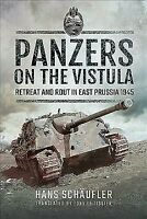 Panzers on the Vistula : Retreat and Rout in East Prussia 1945, Hardcover by ...