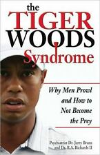 The Tiger Woods Syndrome: Why Men Prowl and How to Not Become the Prey, Richards