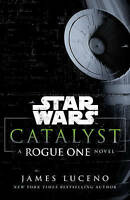 Star Wars: Catalyst: A Rogue One Novel by James Luceno (Paperback, 2017)