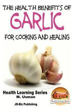 Health Benefits of Garlic for Cooking and Health by M. Usman and John...
