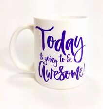 """Inspirational Coffee or Tea Mug """"Today Is Going To Be Awesome"""""""