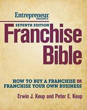 Franchise Bible: How to Buy a Franchise or Franchise Your Own Business by Keup,