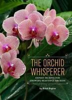 The Orchid Whisperer: Expert Secrets for Growing Beautiful Orchids: By Rogers...
