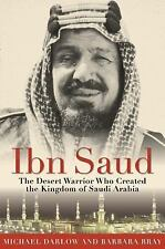 Ibn Saud: The Desert Warrior Who Created the Kingdom of Saudi Arabia (Paperback