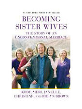 Becoming Sister Wives: The Story of an Unconventional Marriage, Brown, Robyn, Br
