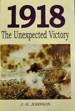 1918 : The Unexpected Victory by J. H. Johnson (1998, Hardcover)