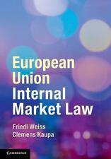 European Union Internal Market Law: By Friedl Weiss, Clemens Kaupa