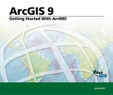 Getting Started with ArcIMS: ArcGIS 9
