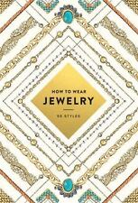How to Wear Jewelry: 55 Styles: By Abrams