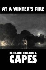 At a Winter's Fire by Bernard Capes (2006, Hardcover)