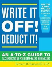 Write It Off! Deduct It! : The A-to-Z Guide to Tax Deductions for Home-Based...