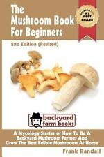 The Mushroom Book for Beginners : A Mycology Starter or How to Be a Backyard...