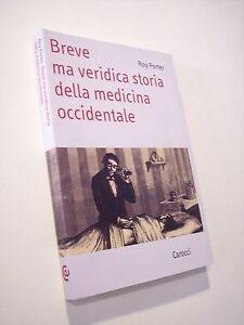 PORTER Roy: BREVE MA VERIDICA STORIA DELLA MEDICINA OCCIDENTALE, Carocci 2004