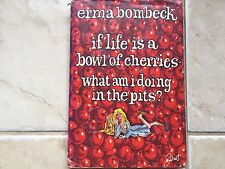 If Life is a Bowl of Cherries -- What am I Doing in the Pits? by Bombeck s#6030