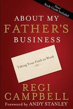 About My Father's Business: Taking Your Faith to Work, Campbell, Regi, 160142226