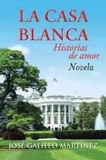 La Casa Blanca : Historias de Amor by Jos Galileo Martnez (2013, Hardcover)