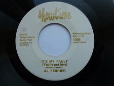 AL FERRIER 45 'IT'S MY FAULT' ORIG USA SHOWTIME RARE 1975 LOUISIANA COUNTRY VG++