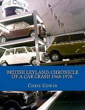 British Leyland: Chronicle of a Car Crash 1968-1978. by Chris Cowin (Paperback / softback, 2012)