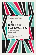 The Bible for Grown-Ups : A New Look at the Good Book by Simon Loveday (2017,...