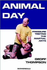 Animal Day: Pressure Testing the Martial Arts by Geoff Thompson (Paperback, 200…