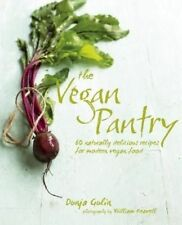 The Vegan Pantry: More Than 60 Delicious Recipes for Modern Vegan Food by...