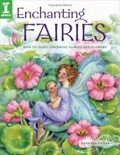 Enchanting Fairies: How To Paint Charming Fairies and Flowers by Barbara Lanza