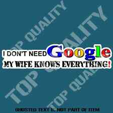 I DON'T NEED GOOGLE WIFE KNOWS FUNNY Decal Sticker BUMPER CAR TRUCK STICKERS