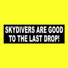 "Funny ""SKYDIVERS ARE GOOD TO THE LAST DROP"" skydiving decal BUMPER STICKER new"