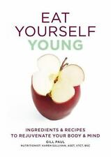 Eat To Stay Young: Ingredients and recipes to rejuvenate your body and mind Eat