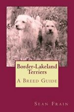 Border-Lakeland Terriers : A Breed Guide, Paperback by Frain, Sean, Brand New.