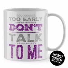 Funny Mug - Too Early Dont Talk Coffee Mug Funny Mug Tea Home Work Gift ST12