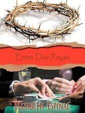 NEW Entre Dos Reyes (Spanish Edition) by Elizabeth Espinal