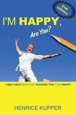I'm HAPPY, Are You? : A Self-Help Book That Teaches You to BE HAPPY by...