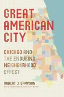 Great American City: Chicago And The Enduring Neighborhood Effect by Sampson, Ro