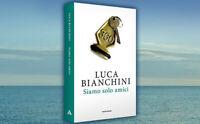 Siamo solo amici, Luca Bianchini, libro editoriale