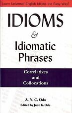 Idioms and Idiomatic Phrases, Correlatives, and Collocations by Odu, A. N. C.