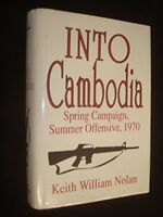 Into Cambodia, Spring Campaign, Summer Offensive, 1970 by Nolan, Keith William