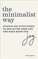 Minimalist Way : Minimalism Strategies to Declutter Your Life and Make Room f...