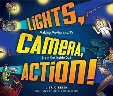 Lights, Camera, Action!: Making Movies and TV from the Inside Out - Good - O'Bri